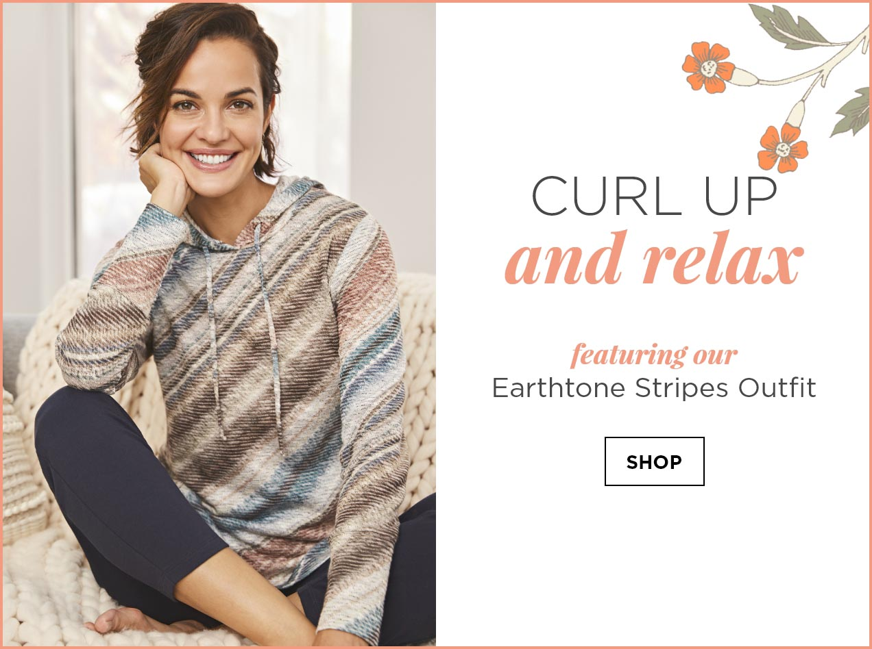 Curl up and Relax. Featuring our Earthtone Stripes Outfit: including the relaxed.Restyled.® Plus-Size Pull-On Ankle Pant, relaxed.Restyled.® Plus-Size Soft Bias Stripe Top, and Heart Stud Earrings. Shop.