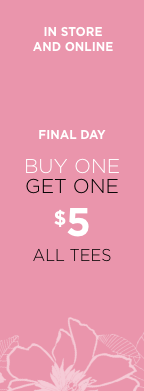 In-Store and Online • Final Day! Buy One, Get One for just $5: All Tee's!