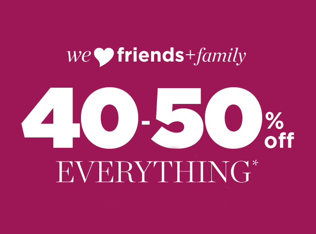 Clothing Category - Friends and Family, 40-50% Off Everything!