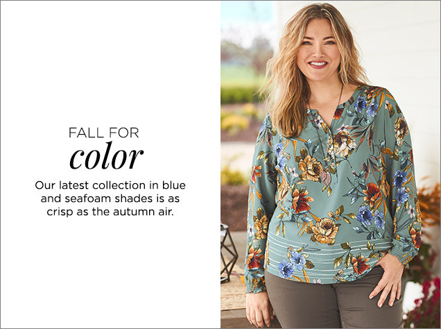 Fall for Color. Our latest collection in blue and seafoam shades is as crisp as the autumn air.