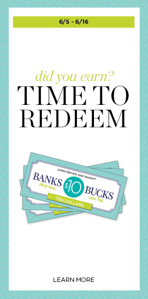Time to Redeem Banks Bucks. 6/5 through 06/16. Learn More.