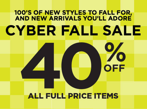 Hundreds of New Styles to Fall For and New Arrivals You'll Adore! It's the Cyber Fall Sale: 40% Off All Full-Price Items!