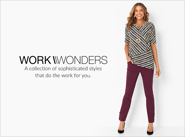 Work Wonders: A collection of sophisticated styles that do the work for you.