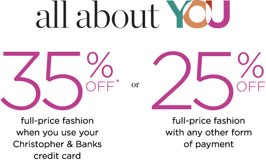 All About you - 35% off when you use your Christopher and Banks credit card; or 25% off when you use any other form of payment