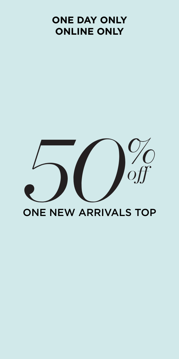 One Day Only • Online Only: 50% Off One New Arrivals Top!