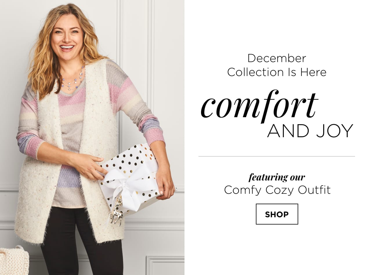December Collection Is Here: Comfort And Joy, featuring our Comfy Cozy Outfit. SHOP.
