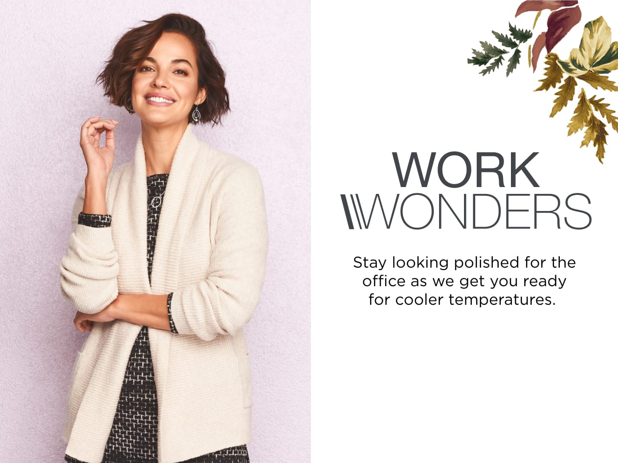 Work Wonders®: Stay looking polished for the office as we get you ready for cooler temperatures.