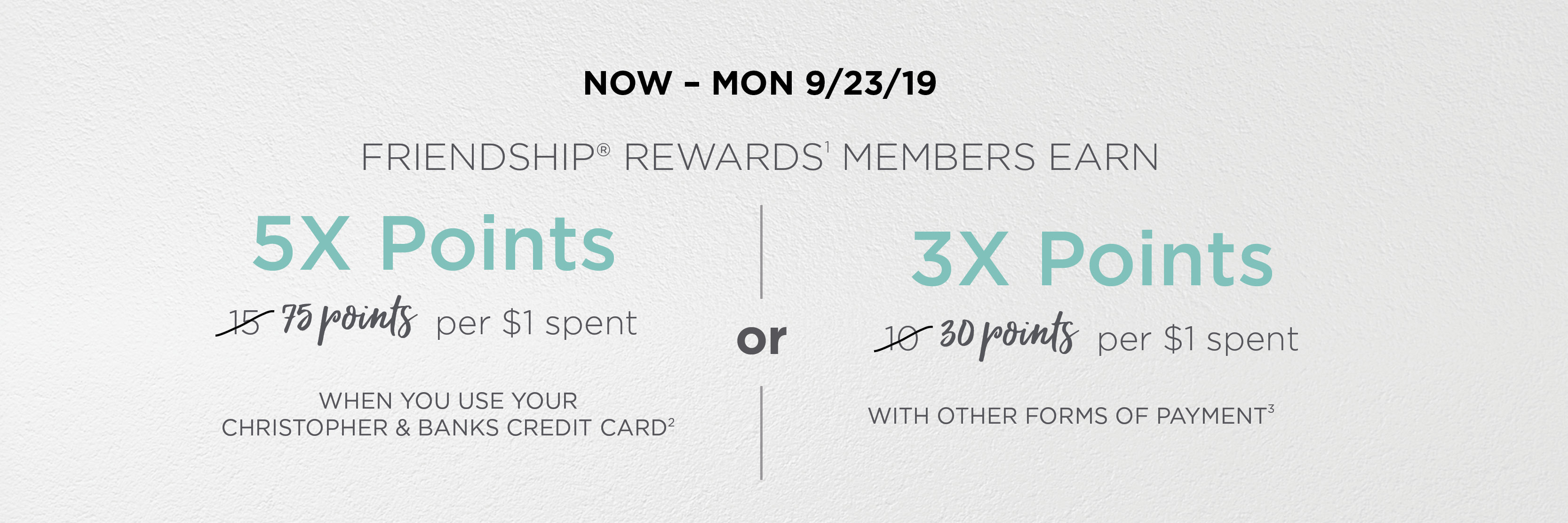 Now through 9/23/19 earn 5X Friendship Rewards Points on every purchase when you use your Chrisptopher and Banks credit card, or earn 3x points with any other form of payment.