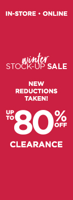 In-Store • Online! Winter Stock-Up Sale! New Reductions Taken! Take up to 80% Off of Clearance items!