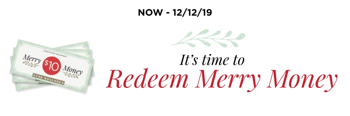 Now Through 12/12/19: It's Time To Redeem Merry Money