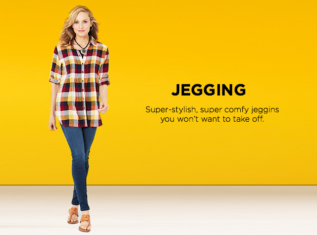 Jegging: Super-stylish, super comfy jeggings you won't want to take off.