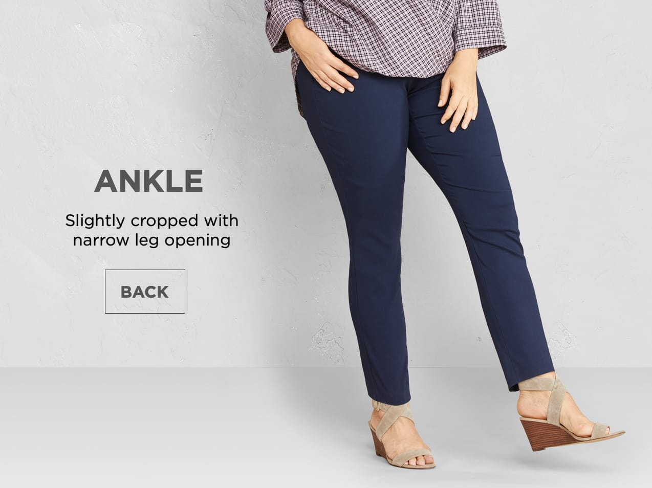 Ankle: Slightly cropped with a narrow leg opening.