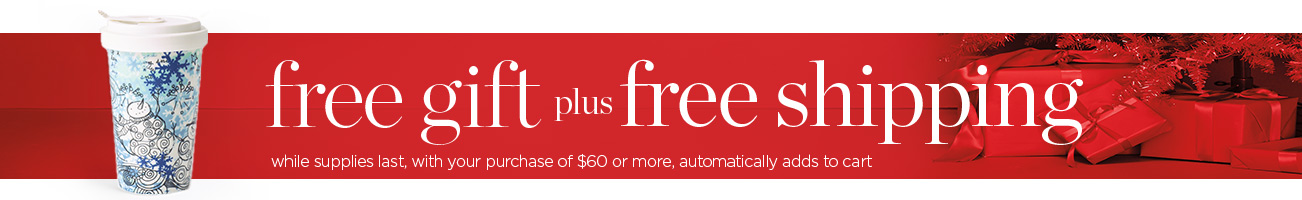 Free Gift while supplies last plus Free Shipping with your purchase of $60 or more, automatically adds to cart.