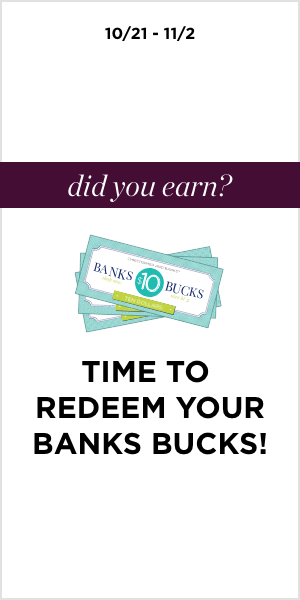 10/21 through 11/2: Did You Earn? Time to Redeem Your Banks Bucks! Learn More.