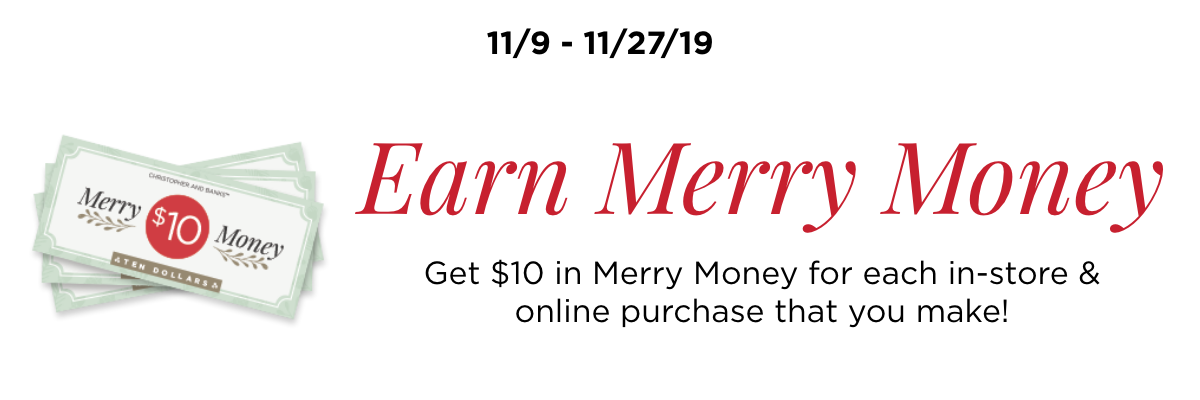Merry Money: Get $10 in Merry Money for each in-store & online purchase that you make!