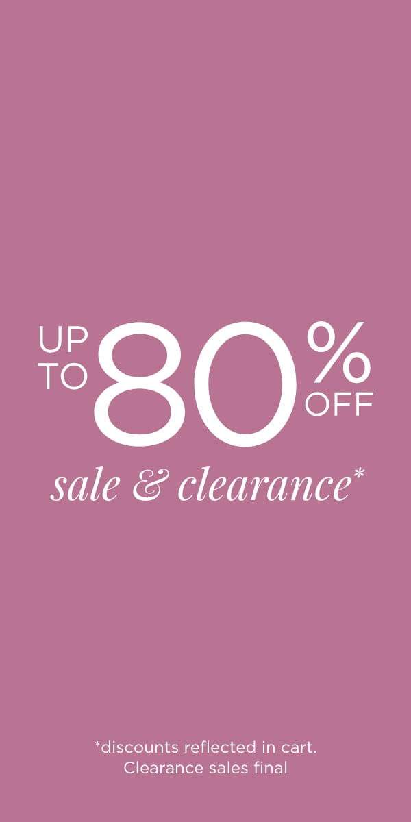 Up to 80% Off Sale & Clearance. Discounts reflected in cart. Clearance sales are final.