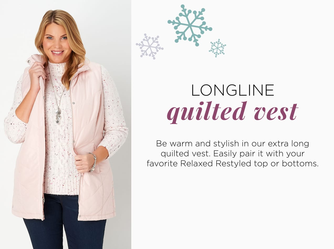 Missy/Women Ways-to-Wear - 05: Longline Quilted Vest. Be warm and stylish in our extra long quilted vest. Easily pair it with your favorite Relaxed Restyled top or bottom.