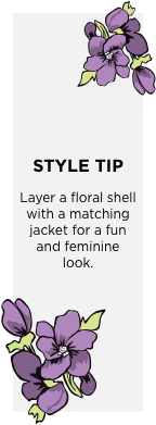 Style Tip: Layer a floral shell with a matching jacket for a fun and feminine  look. Learn More.