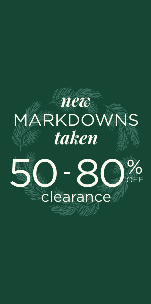 New Markdowns Taken: 50 to 80% Off Clearance. Learn More.