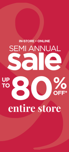 In-Store • Online: Semi-Annual Sale! Up to 80% Off* Entire Store!
