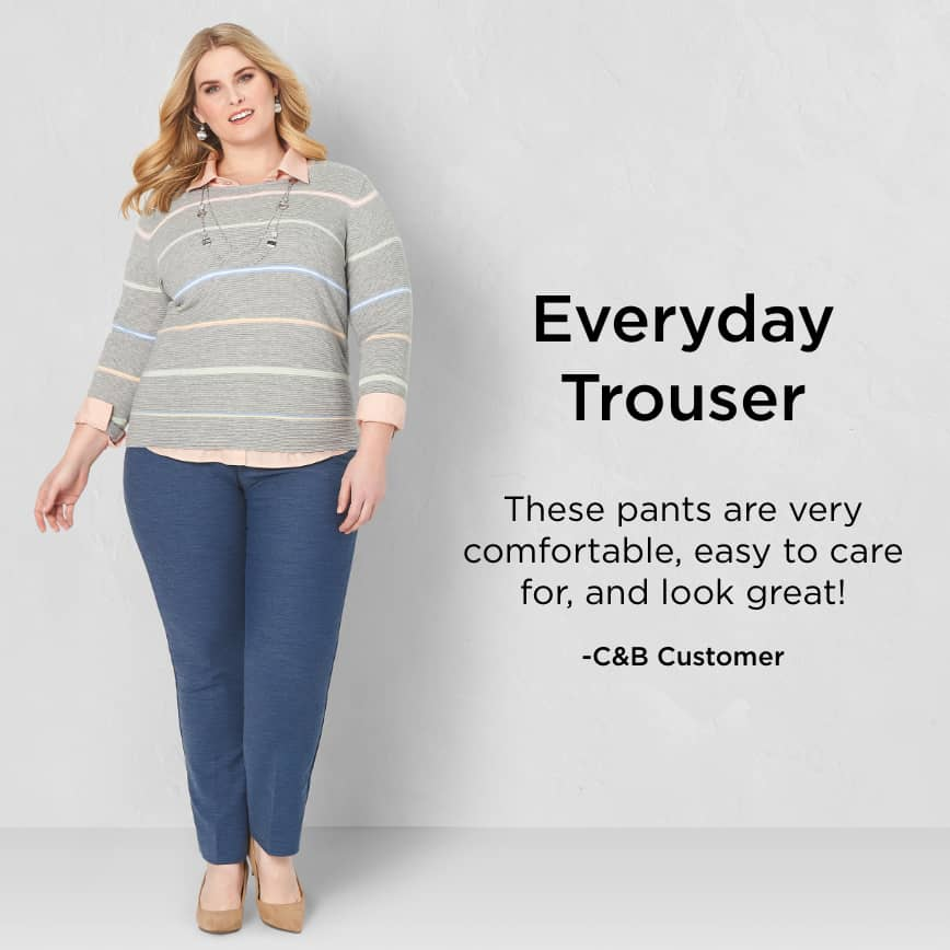 """Everyday Trouser: """"These pants are very comfortable, easy to care for, and look great!"""" - Christopher & Banks Customer"""