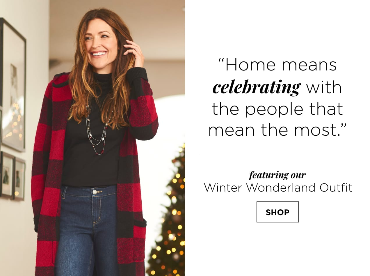 """""""Home means celebrating with the people that mean the most."""" Featuring our Winter Wonderland Outfit. Shop."""
