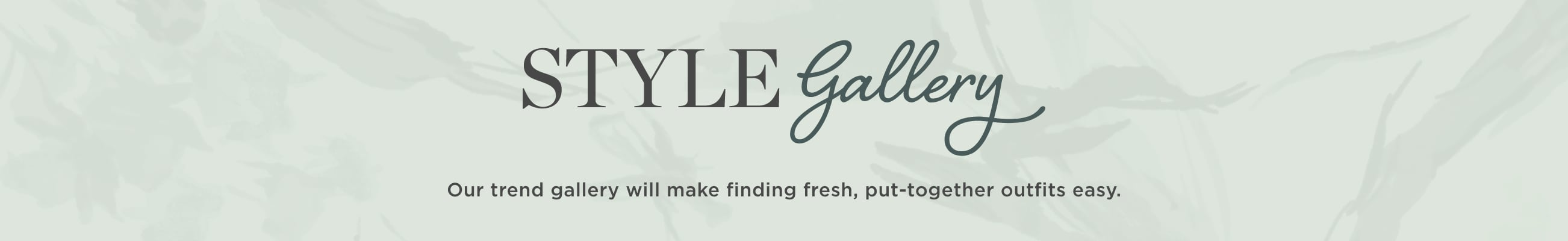 Style Gallery. Our trend gallery will make finding fresh, put-together outfits easy.