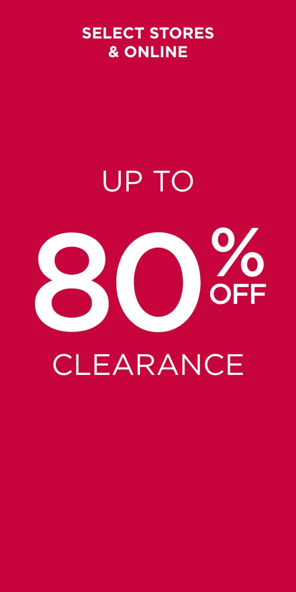 Up To 80% Off Clearance Items: Online and in Select Stores!