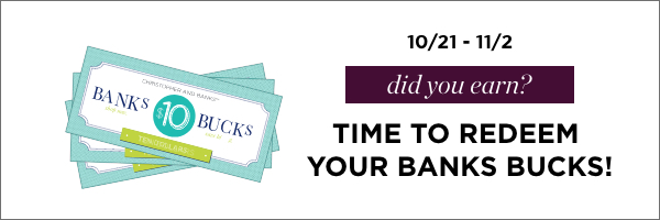 From October 21st through November 2nd, 2019: Did you earn? It's time to redeem your Banks Bucks!