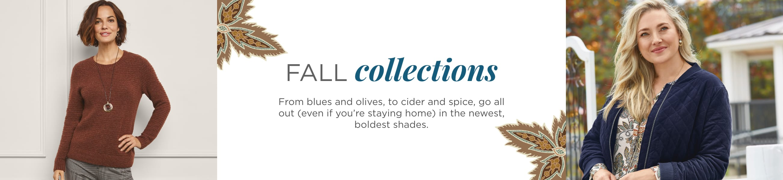 Fall Collections. From blues and olives to cider and spice, go all-out (even if you're staying home) in the newest, boldest shades..