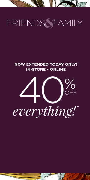 Extended Today! In-store & Online! Final Day! Friends & Family 40% off Everything*. Learn More.