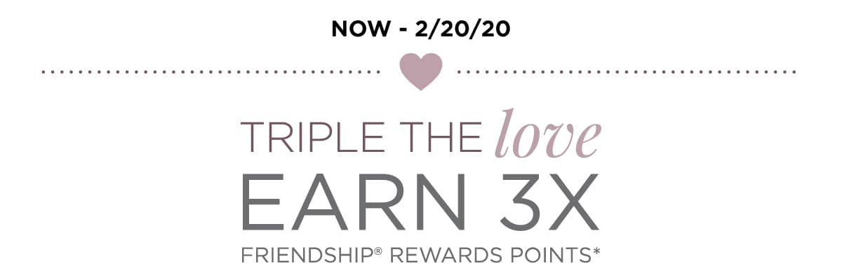 Now - 2/20 Friendship Rewards Triple the Love 3X Points