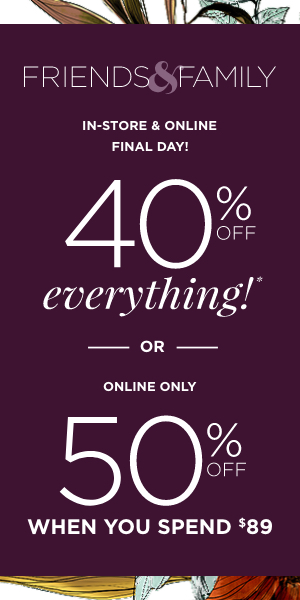 Final Day! Friends & Family 40% off Everything* or 50% of when you spend $89. Learn More.