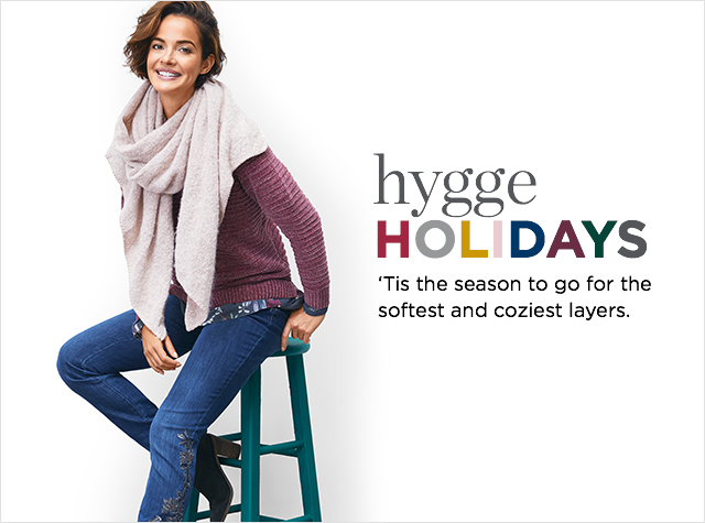 Hygge Holidays. 'Tis the season to go for the softest and coziest layers.