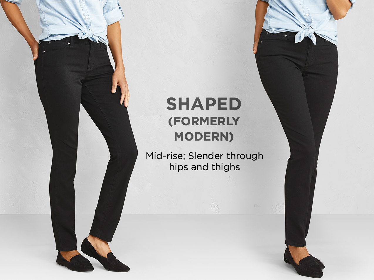 "Shaped (Formerly: ""Modern""): Slender through hips and thighs."