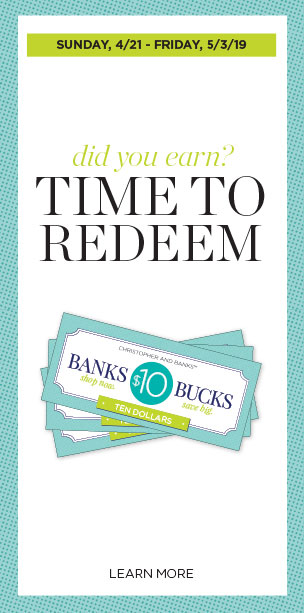 Time to Redeem Banks Buck! 4/21 through 5/3. Learn More.