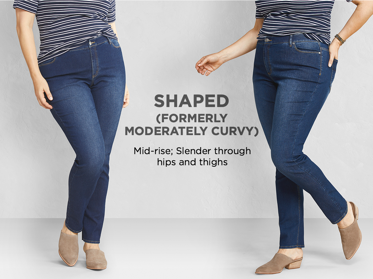 """Shaped (Formerly: """"Moderately Curvy""""): Slender through hips and thighs."""