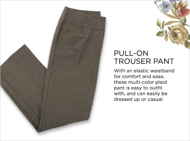 Pull-On Trouser Pant. With an elastic waistband for comfort and ease, this multi-color plaid pant is easy to outfit with and can easily be dressed up or casual.