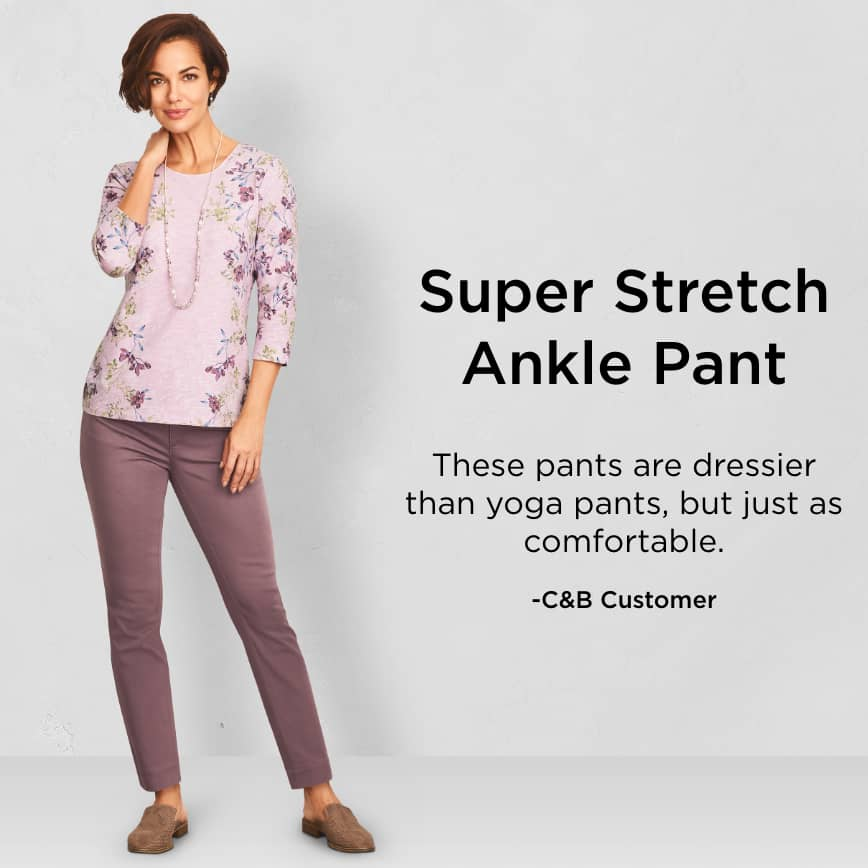 """Super Stretch Ankle Pant: """"These pants are dressier than yoga pants, but just as comfortable."""" - Christopher & Banks Customer"""