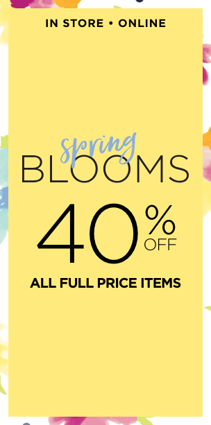 In-Store • Online: Spring Blooms! Take 40% Off all full-price items!
