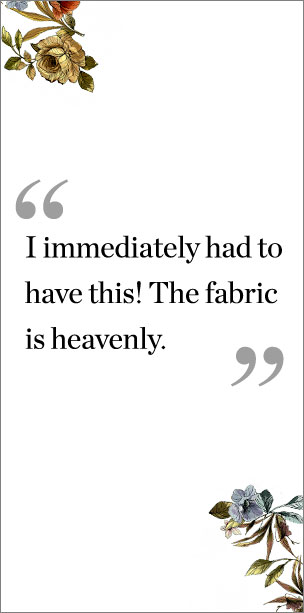 """I immediately had to have this! The fabric is heavenly."""