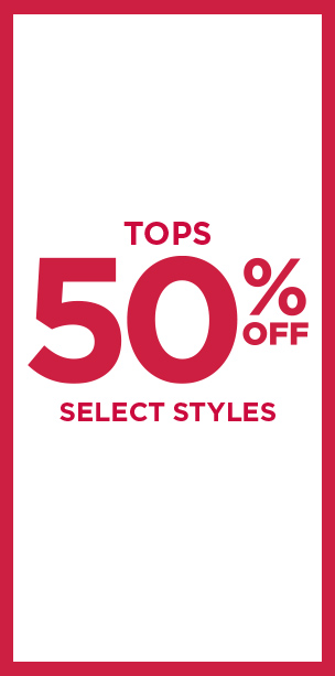 Tops up to 50% Off Select Styles!
