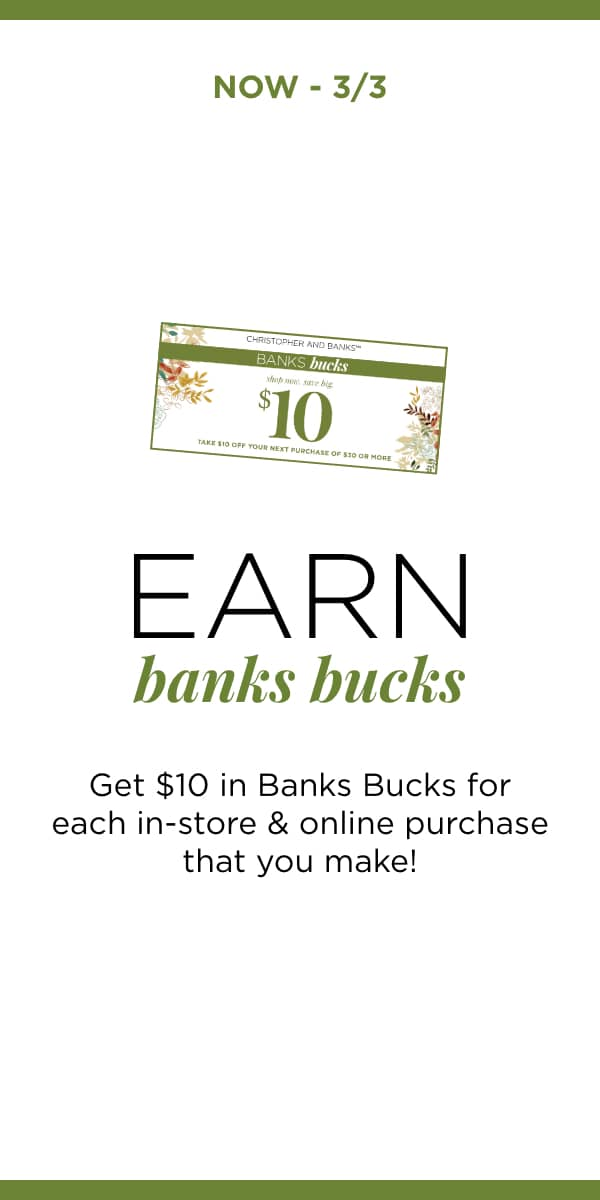 Now Through 3/3: Earn Banks Bucks. Get $10 in Banks Bucks for each in-store & online purchase that you make! Learn More.