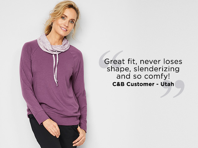 "Relaxed. Restyled.® ""Great fit, never loses shape, slenderizing and so comfy!"" - C&B Customer, Utah."