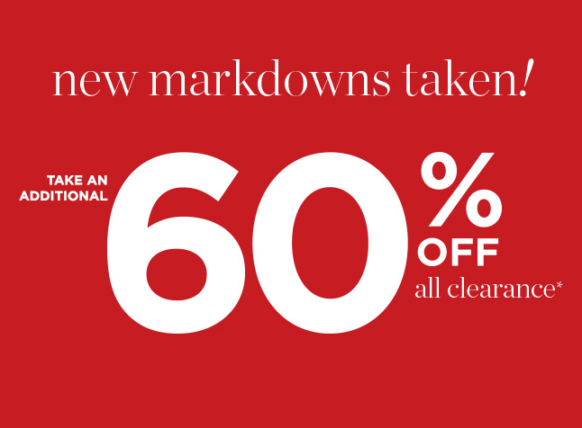 New Markdowns Taken! Take an additional 60% Off All Clearance*!