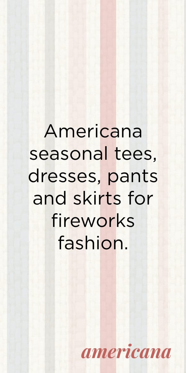 """Americana seasonal tees, dresses, pants, and skirts for fireworks fashion."" - Americana."