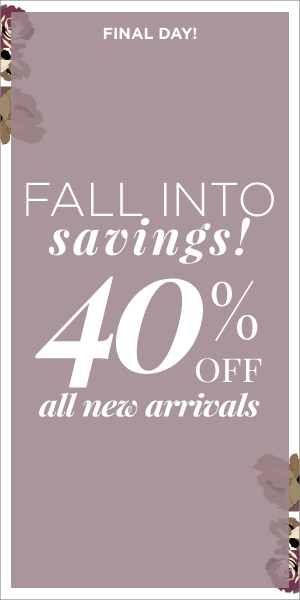 Final Day! Fall Into Savings! 40% Off All New Arrivals. Learn More.
