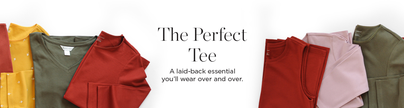 The Perfect Tee: A laid-back essential you'll wear over and over.