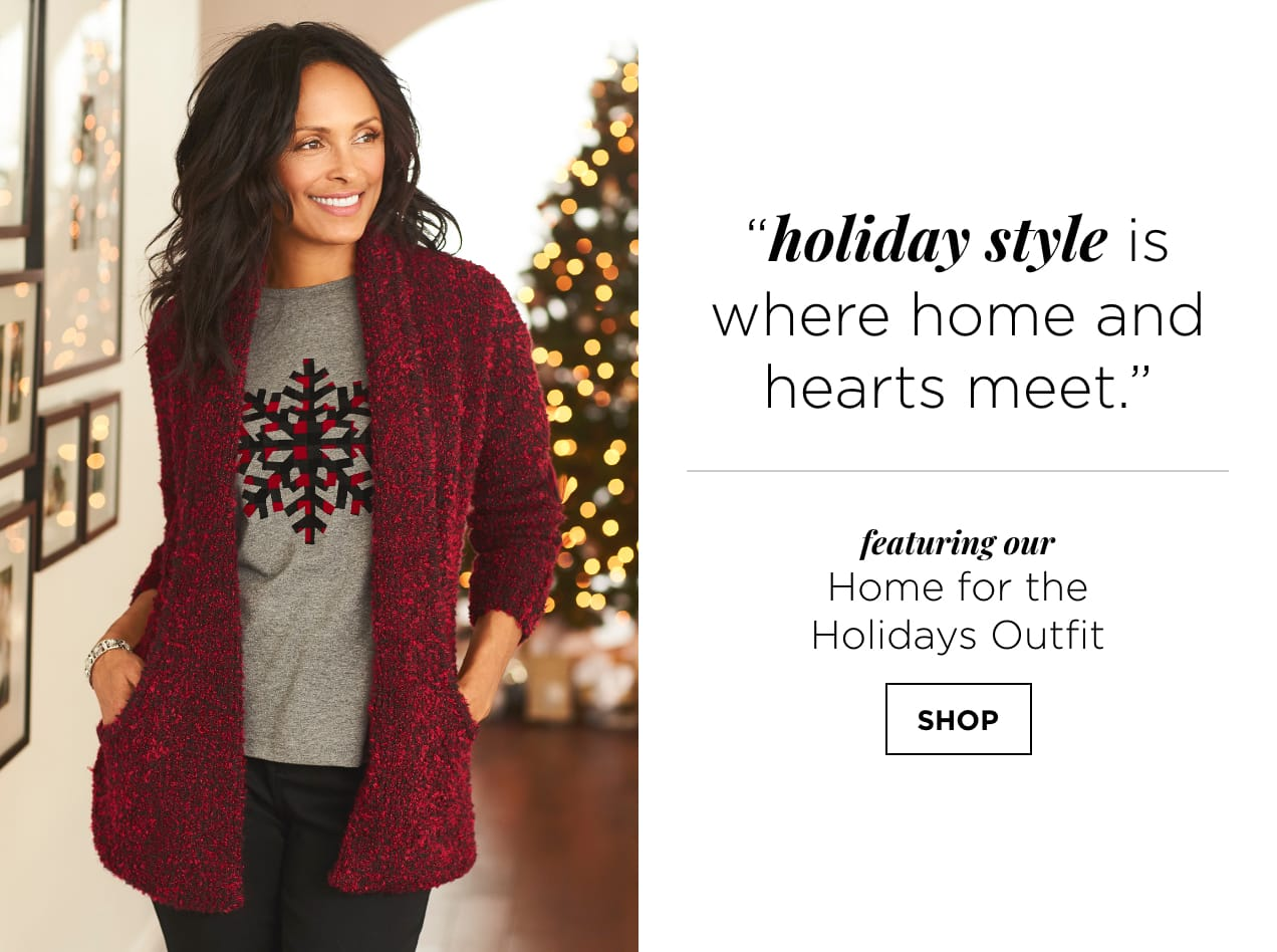 """""""Holiday style is where home and hearts meet."""" Featuring our Home for the Holidays Outfit. Shop."""