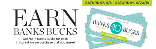 Earn Banks Bucks: Get $10 in Banks Bucks for each in store & online purchase that you make!